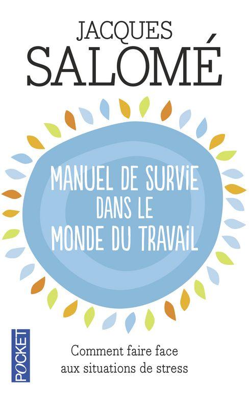 MANUEL DE SURVIE DANS LE MONDE DU TRAVAIL - Jacques SALOME - Développement personnel