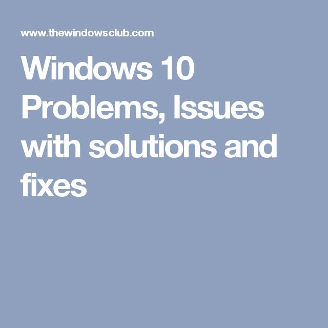 Windows 10 Problems, Issues with solutions and fixes