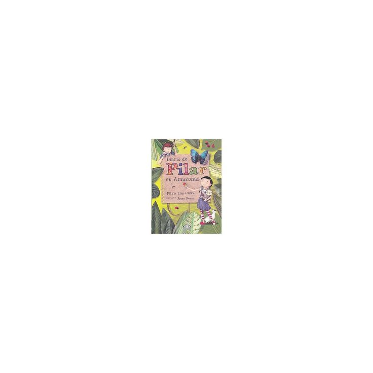 Diario de Pilar en Amazonas / Pilar's Diary in the Amazon (Paperback) (Flavia Lins E Silva)