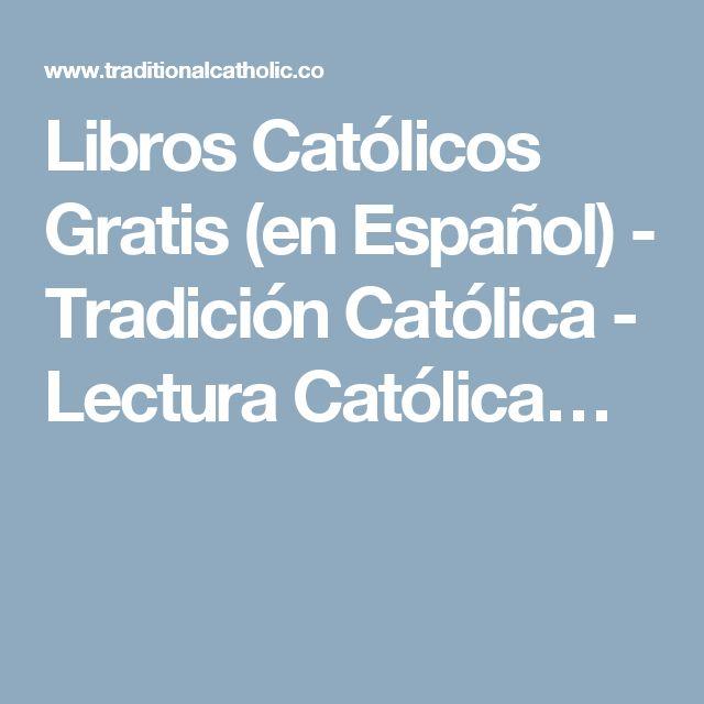 Libros Católicos Gratis (en Español) - Tradición Católica - Lectura Católica…