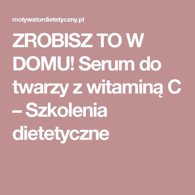 ZROBISZ TO W DOMU! Serum do twarzy z witaminą C – Szkolenia dietetyczne