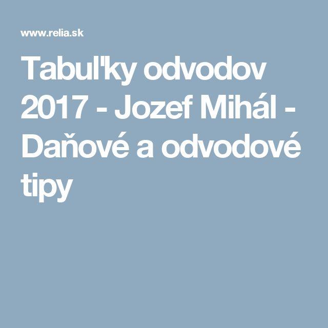 Tabuľky odvodov 2017 - Jozef Mihál - Daňové a odvodové tipy