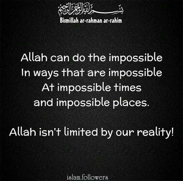 Allah s.w.t. can do the impossible in ways that are impossible , at impossible times and impossible places. Allah s.w.t isn't limited by our reality!