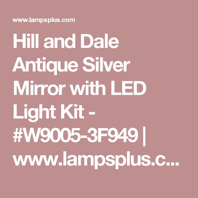 Hill and Dale Antique Silver Mirror with LED Light Kit - #W9005-3F949 | www.lampsplus.com