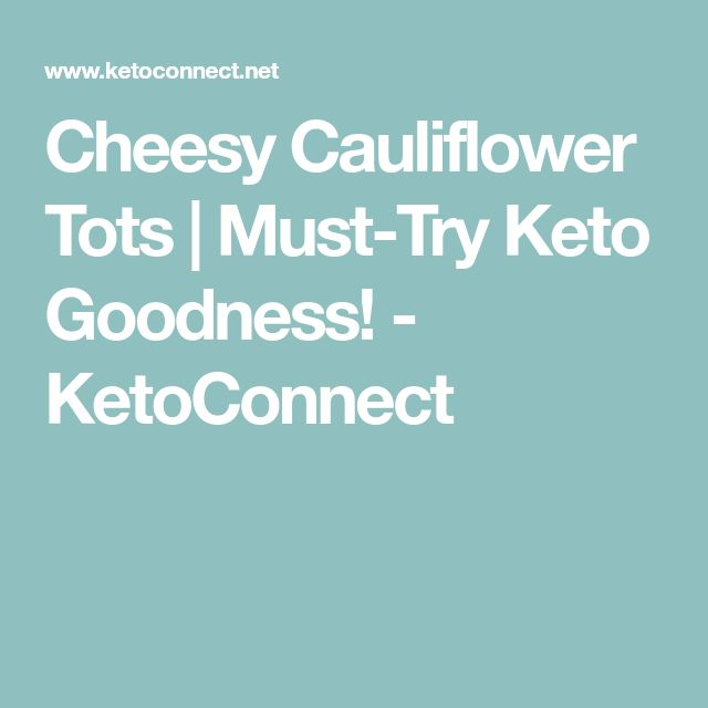 Cheesy Cauliflower Tots | Must-Try Keto Goodness! - KetoConnect