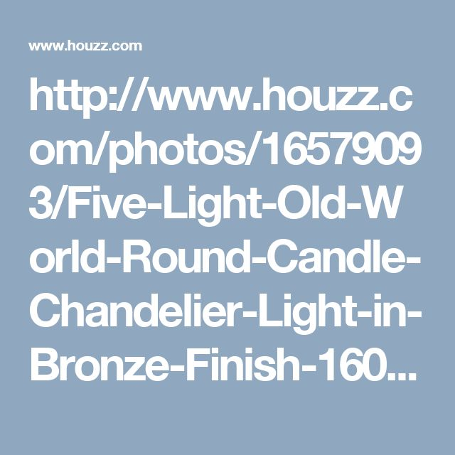http://www.houzz.com/photos/16579093/Five-Light-Old-World-Round-Candle-Chandelier-Light-in-Bronze-Finish-160-78-mediterranean-chandeliers