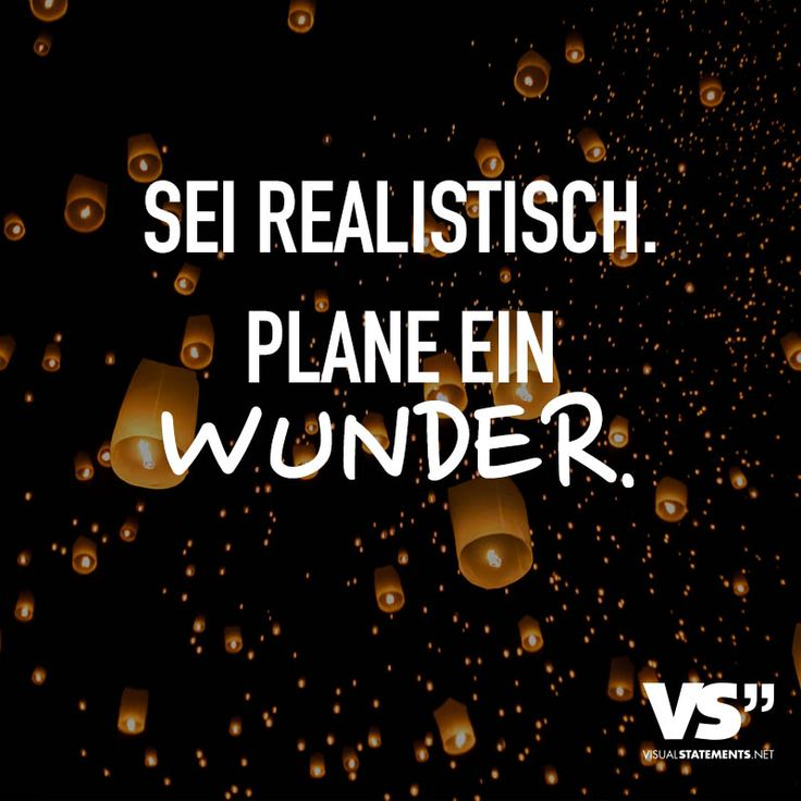Sei realistisch. Plane ein Wunder. - VISUAL STATEMENTS®