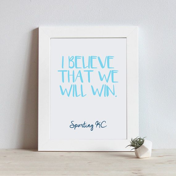 PRINTABLE ARTWORK - DIGITAL FILE ONLY  I believe that we will win.  Original artwork inspired by: Sporting KC Kansas City Soccer Team Chant Colors: