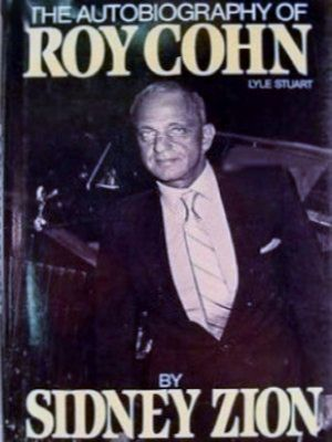 The Autobiography of Roy Cohn by Sidney Zion - Publisher Lyle Stuart, Inc. 081840471X. He was one of the most controversial figures of the twentieth century. Just say his name anywhere and see if you can slip out the door without a fight. All he ever had were friends and enemies. There were no neutrals in Roy Cohn's rip roaring life. His friends saw him as a patriot, a loyal pal, a fearless attorney and a party thrower nonpareil.