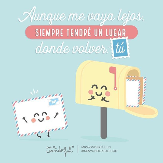 Ni dando la vuelta al mundo encontraría mejor lugar. Even if I go far away, I will always have a place to come back to: you. Even if I travelled right round the world I could never find a better place. #mrwonderfulshop #quotes #world #letter #postbox #return #love