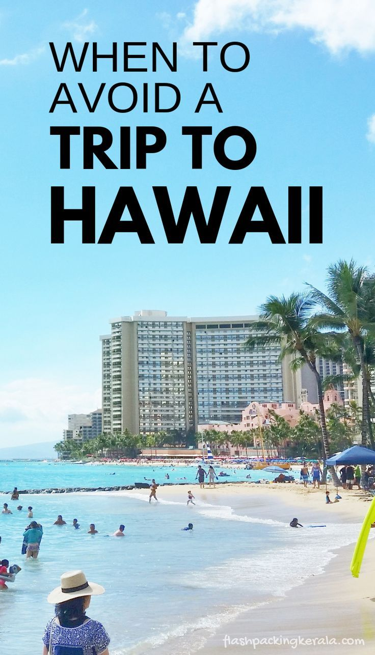 worst time to visit hawaii?! best time to go in 2019? :: maui, kauai