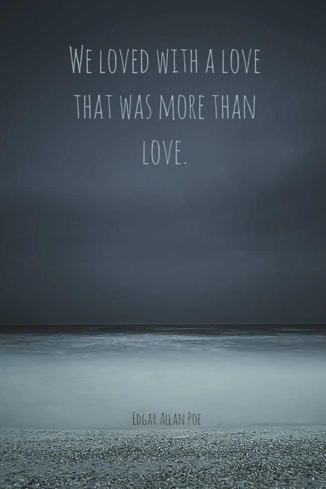 """.""""We loved with a love that was more than love.""""  ― Edgar Allan Poe"""