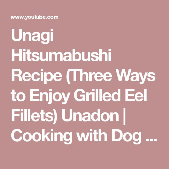 Unagi Hitsumabushi Recipe (Three Ways to Enjoy Grilled Eel Fillets) Unadon | Cooking with Dog - YouTube