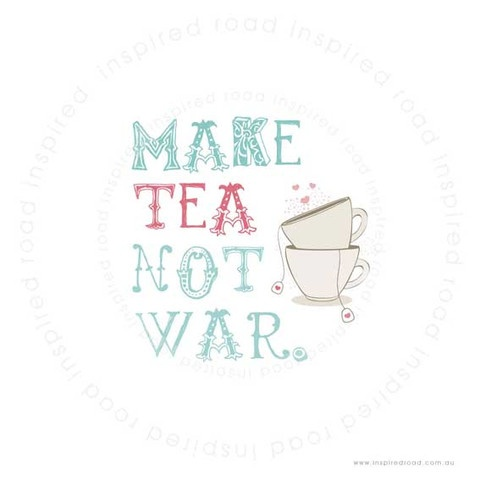Inspirational quotes to live by  'make tea not war' poster by www.inspiredroad.com