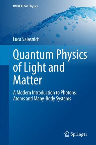 Quantum Physics of Light and Matter: A Modern Introduction to Photons, Atoms and Many-Body Systems (UNITEXT for Physics): Amazon.co.uk: Luca Salasnich: 9783319051789: Books
