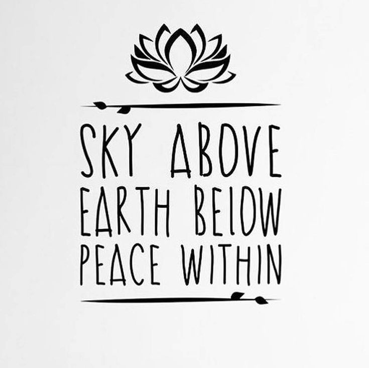 """Sky above, earth below, peace within."""