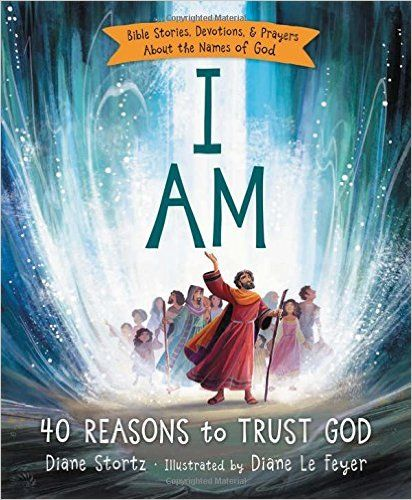 I Am: 40 Reasons to Trust God by Diane Stortz // We used this as a dinner-time devotional and loved it. Beautiful illustrations, easy stories and great teaching about the names of God. One of my top picks for devotionals.