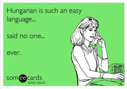 Hungarian language most difficult to learn...ever! (Not really!!)