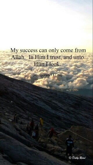 My success is only by Allah swt. In Him I put my trust and to Him i turn to...Al-Quran