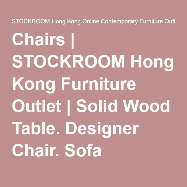 Chairs | STOCKROOM Hong Kong Furniture Outlet | Solid Wood Table. Designer Chair. Sofa