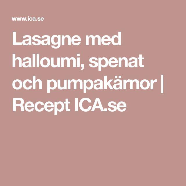 Lasagne med halloumi, spenat och pumpakärnor | Recept ICA.se