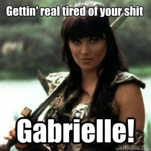 Gabrielle really does cause a lot of problems lol love it!