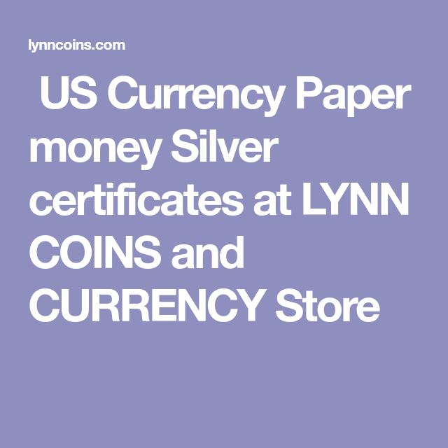 US Currency Paper money Silver certificates at LYNN COINS and CURRENCY Store