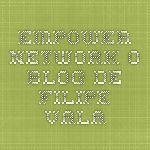 Empower Network - O Blog de Filipe Vala