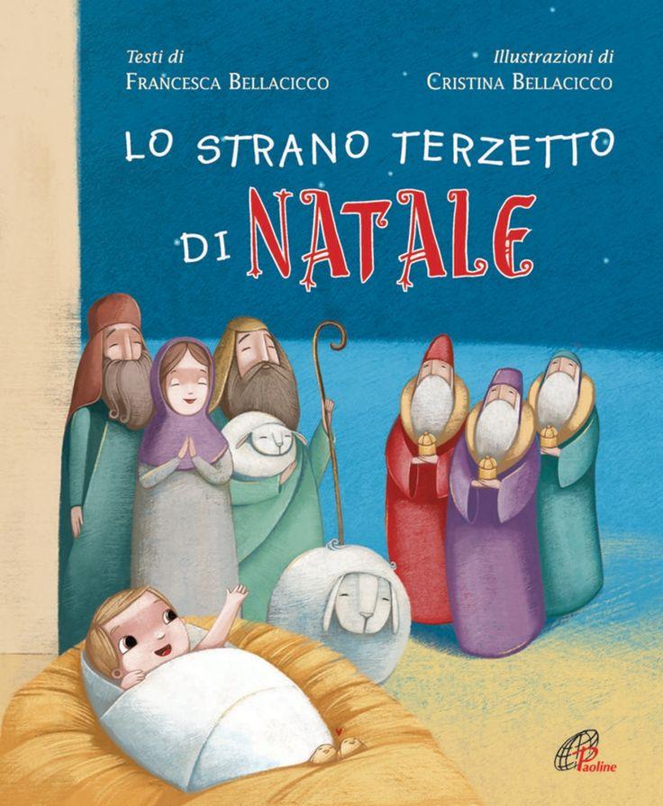 """""""Lo strano terzetto di Natale"""" scritto da Francesca Bellacicco e illustrato da Cristina Bellacicco, Edizioni Paoline. Il racconto della nascita di Gesù da una nuova, divertente prospettiva."""