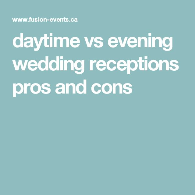 daytime vs evening wedding receptions pros and cons