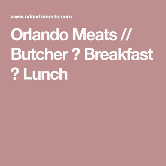 Orlando Meats // Butcher ⋆ Breakfast ⋆ Lunch
