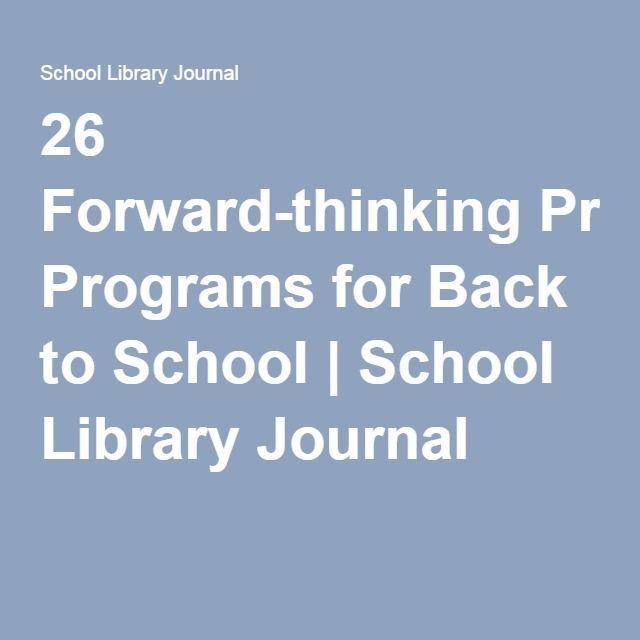 26 Forward-thinking Programs for Back to School | School Library Journal