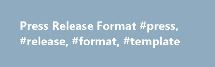 Press Release Format #press, #release, #format, #template http://miami.nef2.com/press-release-format-press-release-format-template/  # Format There is a fairly standard format for creating press releases. It will help your credibility and chances of being published if you present your material this way. Each press release should include the following: FOR IMMEDIATE RELEASE: These words should appear at the top left of the page, in upper case. If you don't want the story to be made public…