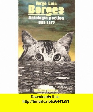 Jorge Luis Borges Antologia Poetica 1923-77/Jorge Luis Borges  An Anthology of Poems, 1923-1977 (Seccion Literatura) (Spanish Edition) (9788420618050) Jorge Luis Borges , ISBN-10: 8420618055  , ISBN-13: 978-8420618050 ,  , tutorials , pdf , ebook , torrent , downloads , rapidshare , filesonic , hotfile , megaupload , fileserve