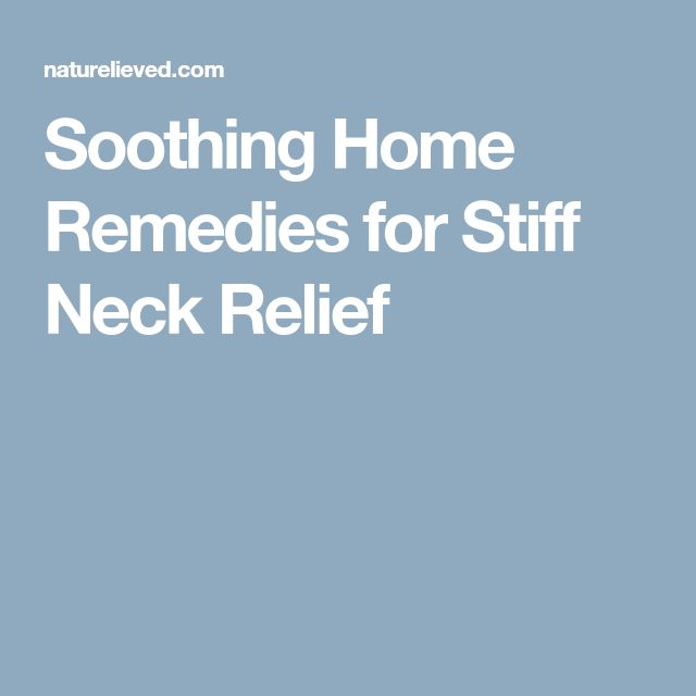 Soothing Home Remedies for Stiff Neck Relief