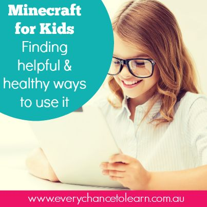 Minecraft for children- finding healthy & helpful ways to use it.