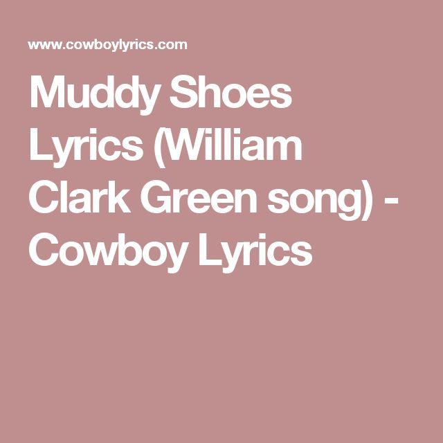 Muddy Shoes Lyrics (William Clark Green song) - Cowboy Lyrics