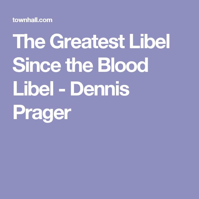 The Greatest Libel Since the Blood Libel - Dennis Prager