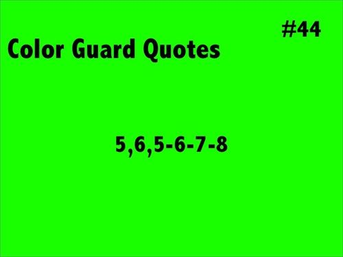 Color Guard Quotes #44: 5, 6, 5-6-7-8