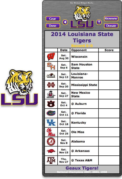 Free 2014 LSU Tigers Football Schedule Widget - Geaux Tigers! - National Champions 2007, 2003, 1958  http://riowww.com/teamPages/Louisiana_State_Tigers.htm