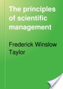 "Frederick W. Taylor (1856-1915), sometimes called ""the Father of Scientific Management,"" published ""Principles of Scientific Management"" in 1909."