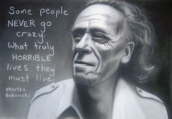 Bukowski quote/ word to live by