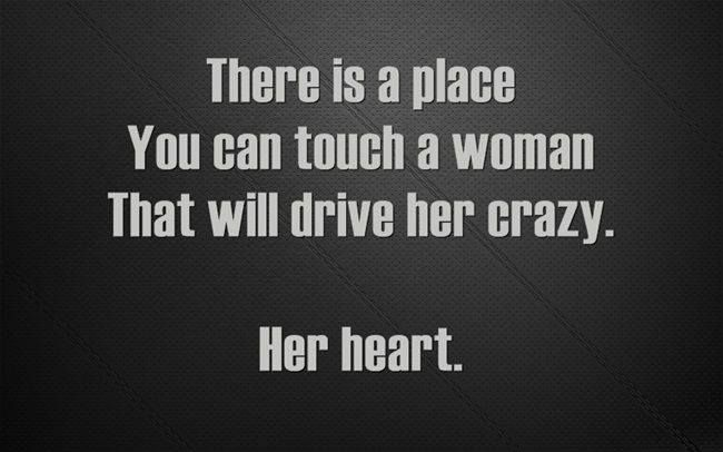 and there is another place you can touch a woman that will drive her insane...            Her Ears~~jj