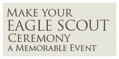 Make your Eagle Scout Award Ceremony a Memorable Event