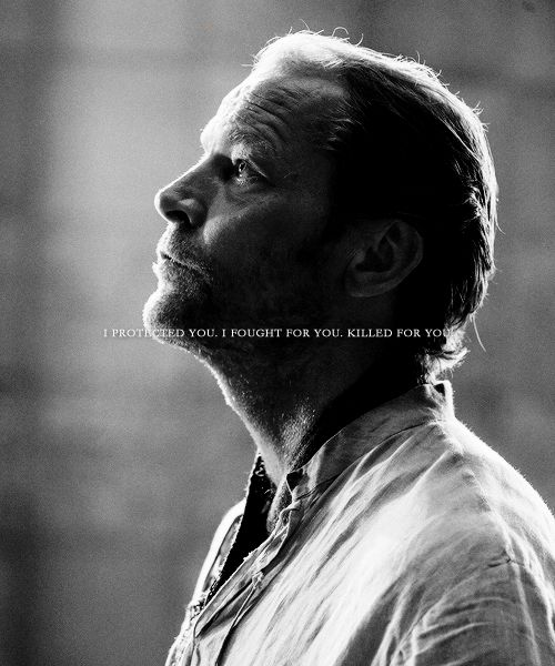 """I protected you. I fought for you. Killed for you."" - Ser Jorah in Game of Thrones"
