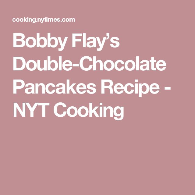 Bobby Flay's Double-Chocolate Pancakes Recipe - NYT Cooking