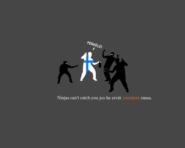Ninjas can't catch you if they do not understand you. It's true.