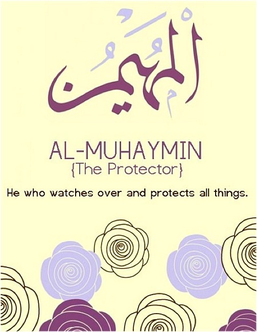 Al Muhaymin- The protector.  May allah swt protect us from all evils