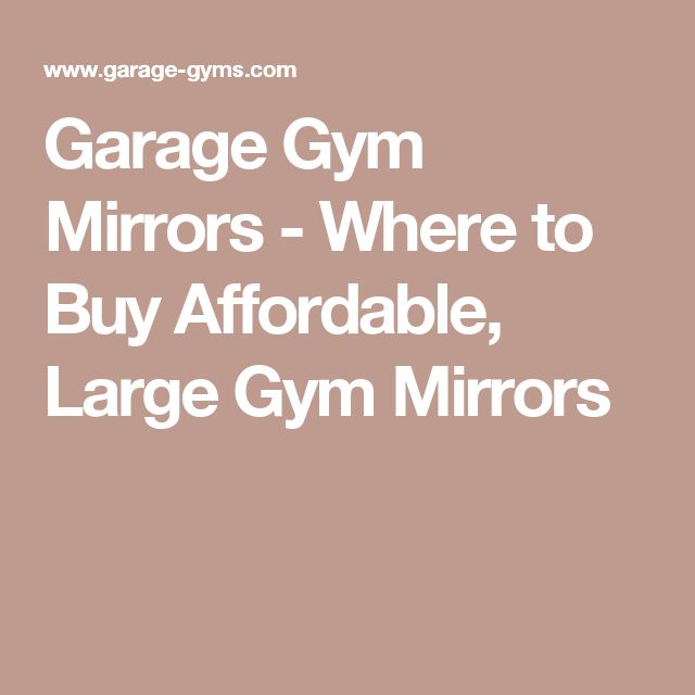 Garage Gym Mirrors - Where to Buy Affordable, Large Gym Mirrors                                                                                                                                                                                 More