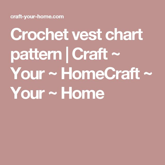 Crochet vest chart pattern | Craft ~ Your ~ HomeCraft ~ Your ~ Home